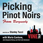 Picking Pinot Noirs from Burgundy: Vine Talk Episode 103 | Vine Talk