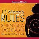 Li'l Mama's Rules Audiobook by Sheneska Jackson Narrated by Patricia Floyd