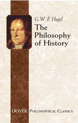 The Philosophy of History (Philosophical Classics), Georg Wilhelm Friedrich Hegel