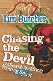 Chasing the Devil: The Search for Africa's Fighting Spirit Tim Butcher