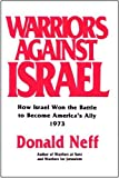 Warriors Against Israel: How Israel Won the Battle to Become America's Ally