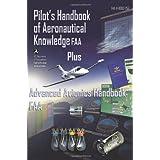 Pilot's Handbook of Aeronautical Knowledge FAA Plus Advanced Avionics Handbook FAA ~ Federal Aviation...