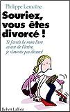 img - for Souriez, vous  tes divorc s : si j'avais lu mon livre avant de l' crire, j'aurais pas divorc  book / textbook / text book
