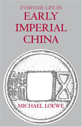 Everyday Life In Early Imperial China: During the Han...