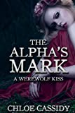 img - for The Alpha's Mark: A Werewolf Kiss (Part One) (Paranormal Shapeshifter Erotic Romance) (A Werewolf's Mark Book 1) book / textbook / text book