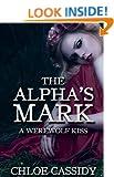 The Alpha's Mark: A Werewolf Kiss (Part One) (Paranormal Shapeshifter Erotic Romance) (A Werewolf's Mark Book 1)