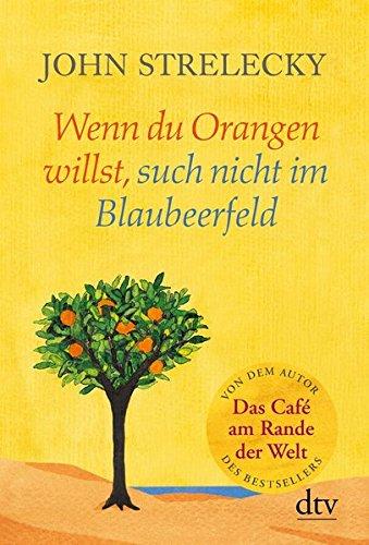Wenn du Orangen willst, such nicht im Blaubeerfeld: Aha-Momente aus dem Café am Rande der Welt (dtv Ratgeber)