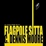 Flagpole Sitta: An Angel Hill Short | C. Dennis Moore
