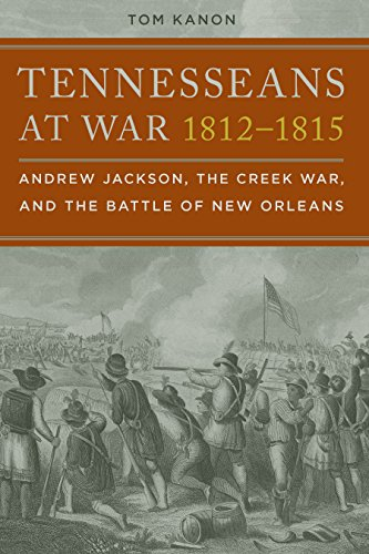 Tennesseans at War, 1812-1815: Andrew Jackson, the Creek War, and the Battle of New Orleans (The Tennessean compare prices)