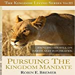 Pursuing The Kingdom Mandate: Kingdom Living Series | Robin Bremer