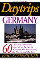 Daytrips Germany: 60 One Day Adventures by Rail or by Car in Bavaria, the Rhineland, the North and the East by Hastings House / Daytrips Publishers