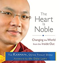 The Heart Is Noble: Changing the World from the Inside Out (       UNABRIDGED) by The Karmapa, Ogyen Trinley Dorje Narrated by Neil Shah