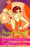 img - for Posing a Threat: Flappers, Chorus Girls, and Other Brazen Performers of the American 1920s book / textbook / text book