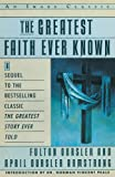 The Greatest Faith Ever Known: The Story of the Men Who First Spread the Religion of Jesus and of the Momentous Times in Which They Lived