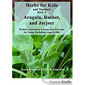 Herbs for Kids and Teachers Book 3: Arugula, Rocket, and Jarjeer: Herbal Exploration Lessons and Activities for Young Herbalists (Ages 8-100) (English Edition)