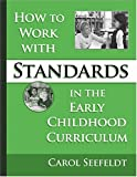 How to work with standards in the early childhood classroom /