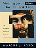 Meeting Jesus Again for the First Time: The Historical Jesus and the Heart of Contemporary Faith (Thorndike Inspirational)