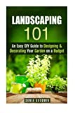 Landscaping 101: An Easy DIY Guide to Designing & Decorating Your Garden on a Budget (Urban Gardening & Homesteading)
