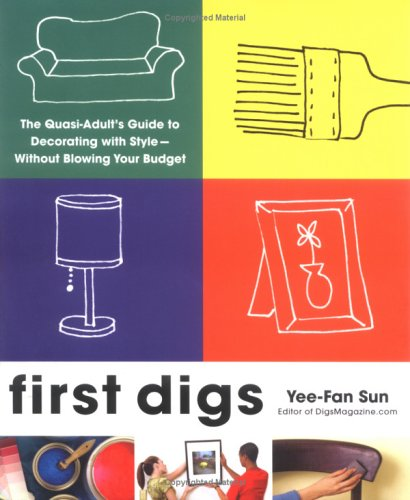 First Digs: The Quasi-Adult's Guide to Decorating with Style---Without Blowing Your Budget, Yee-Fan Sun