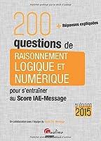 200 questions de raisonnement logique et numérique pour s'entraîner au Score IAE-Message 2015