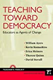 img - for Teaching Toward Democracy: Educators as Agents of Change (Teacher's Toolkit) book / textbook / text book