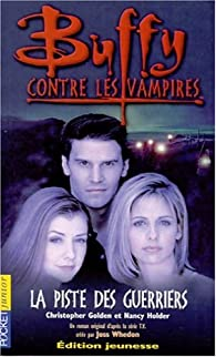 Buffy contre les vampires, tome 5 : La piste des guerriers par Christopher Golden