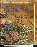 Stitching Pretty: 101 Lovely Cross-Stitch Projects to Make