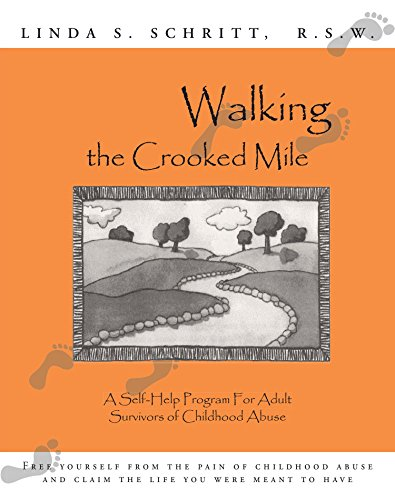 Walking the Crooked Mile: A Guided Healing Process for Adult: A Self-help Program for Adult Survivors of Childhood Abuse
