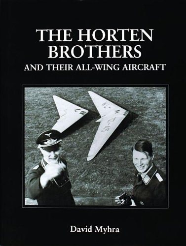 The Horten Brothers and Their All-Wing Aircraft (Schiffer Military/Aviation History)