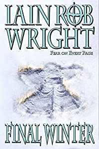 The Final Winter: An Apocalyptic Horror Novel by Iain Rob Wright ebook deal