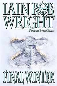 The Final Winter: An Apocalyptic Horror Novel by Iain Rob Wright ebook deal