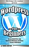 WORD PRESS FOR BEGINNERS (w/ Bonus Content!): Create BEAUTIFUL, fully functional Websites and Blogs  in just a FEW hours!...