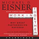 Working Together: Why Great Partnerships Succeed (       UNABRIDGED) by Michael D. Eisner, Aaron R. Cohen Narrated by Rick Adamson, Michael D. Eisner