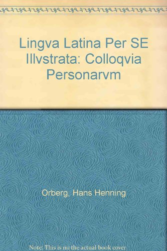 Lingva Latina Per SE Illvstrata: Colloqvia Personarvm (Latin Edition)