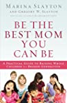 Be the Best Mom You Can Be: A Practic...