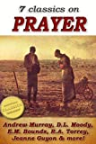 img - for 7 classics on PRAYER: Torrey (How to Pray), Murray (School of Prayer), Moody (Prevailing Prayer), Goforth, Muller (Answers to Prayer), Bounds (Power Through ... Method of Prayer) (Top Christian Classics) book / textbook / text book