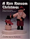 A Ron Ransom Christmas: Patterns and Carving Tips for Santas, Snowmen, and More (Schiffer Book for Woodcarvers)