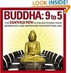 Buddha  9 To 5: The Eightfold Path to...