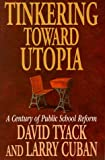 img - for Tinkering toward Utopia: A Century of Public School Reform book / textbook / text book