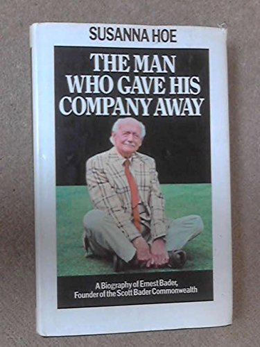 Man Who Gave His Company Away: Biography of Ernest Bader