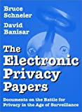 The Electronic Privacy Papers: Documents on the Battle for Privacy in the Age of Surveillance (0471122971) by Schneier, Bruce