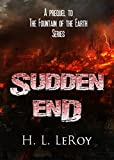 Sudden End: A prequel to The Fountain of the Earth Series