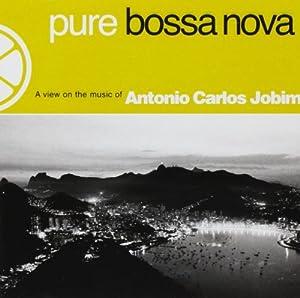 Pure Bossa Nova : A View On The Music Of Antonio Carlos Jobim
