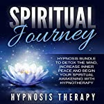 Spiritual Journey: Hypnosis Bundle to Detox the Mind, Increase Inner Peace and Begin Your Spiritual Awakening with Hypnotherapy |  Hypnosis Therapy