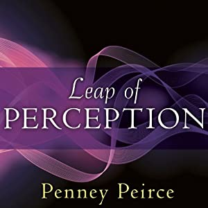 Leap of Perception: The Transforming Power of Your Attention | [Penney Peirce]