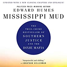 Mississippi Mud: Southern Justice and the Dixie Mafia (       UNABRIDGED) by Edward Humes Narrated by Alex Paul
