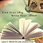 Find Your Story, Write Your Memoir | Lynn C. Miller,Lisa Lenard-Cook