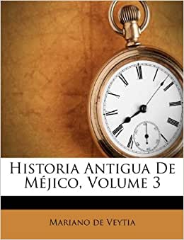 Historia Antigua De M 233 Jico Volume 3 Spanish Edition