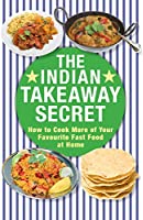 The Indian Takeaway Secret: How to Cook Your Favourite Indian Fast Food at Home (English Edition)