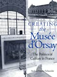 img - for Creating the Musee D'Orsay: The Politics of Culture in France book / textbook / text book